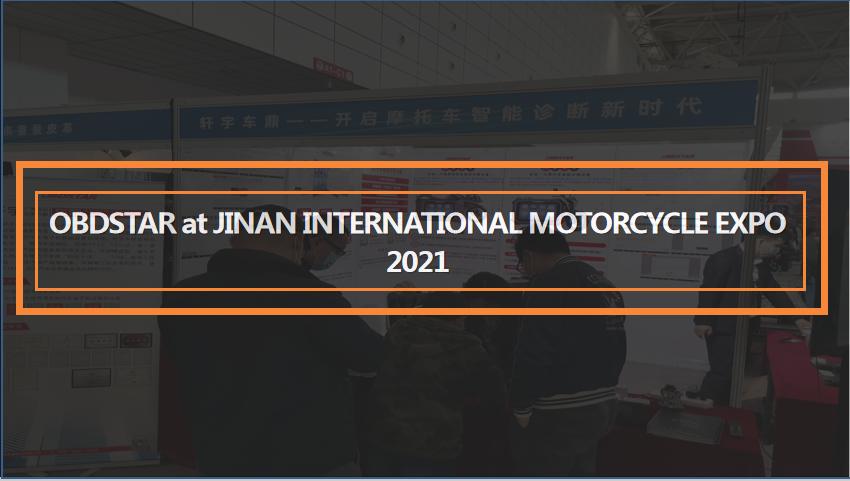 OBDSTAR at JINAN INTERNATIONAL MOTORCYCLE EXPO 2021