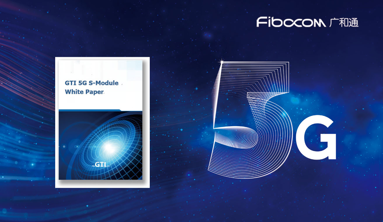 "Fibocom leads the industrial partners to release ""GTI 5G s-Module White Paper"" at 23rd GTI workshop"
