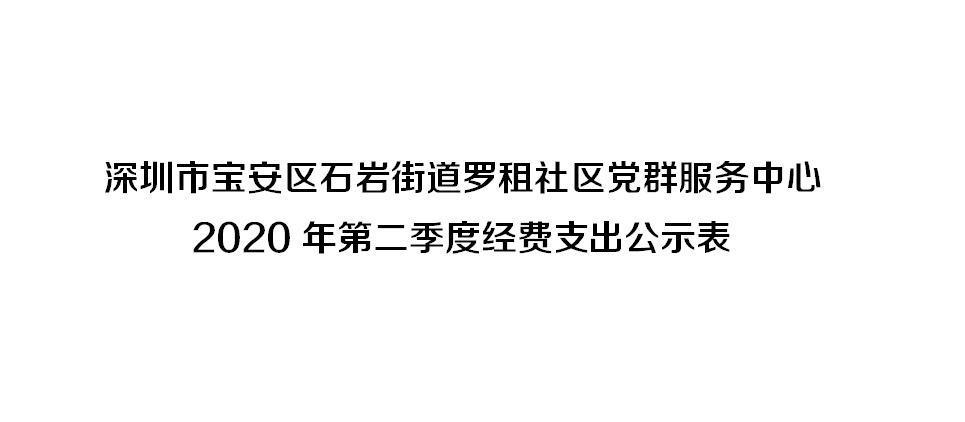 深圳市宝安区石岩街道罗租社区党群服务中心 2020年第二季度经费支出公示表